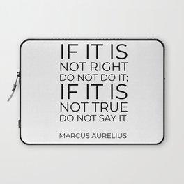 If it is not right do not do it; if it is not true do not say it - Marcus Aurelius  stoic quote Laptop Sleeve
