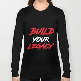 Build your legacy T shirt Long Sleeve T-shirt