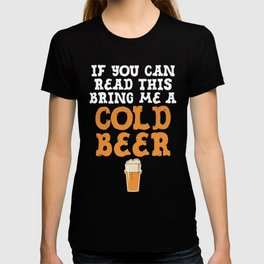 If You Can Read This Bring Me Cold Beer Drinking T Shirt T-shirt