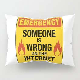Emergency  – Someone is Wrong on the Internet Pillow Sham