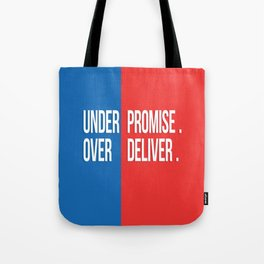 Under promise, Over deliver Tote Bag