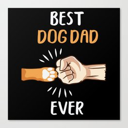 Best Dog Dad Ever Best Dogs Daddy Fathe Canvas Print
