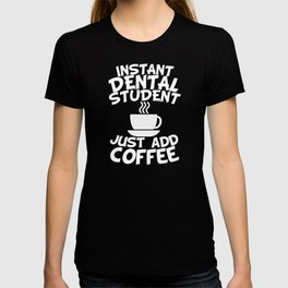 Instant Dental Student Just Add Coffee T-shirt