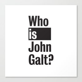 Who Is John Galt? Atlas Shrugged Ayn Rand Canvas Print