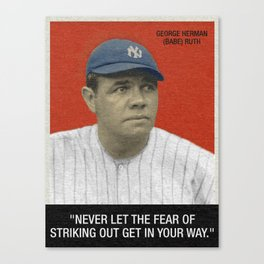 """""""Never let the fear of striking out get in your way."""" – Babe Ruth Canvas Print"""