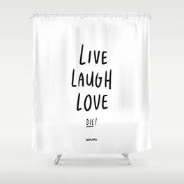 Live Laugh Love... Die! - Black Shower Curtain