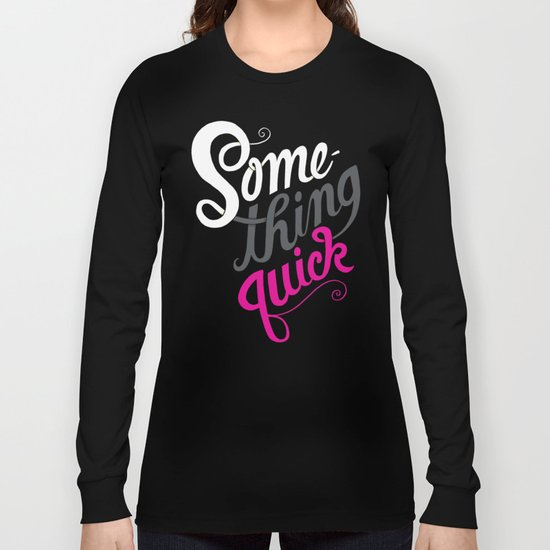 Something Quick Long Sleeve T-shirt