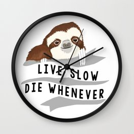 Live slow, die whenever Wall Clock