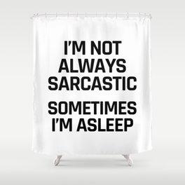 I'm Not Always Sarcastic Sometimes I'm Asleep Shower Curtain