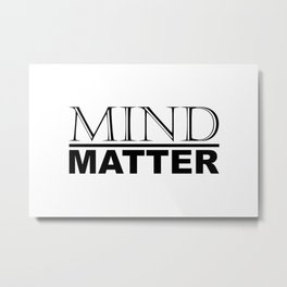 Mind Over Matter Motivational / Inspirational Quotes and Sayings Minimal Typography Metal Print