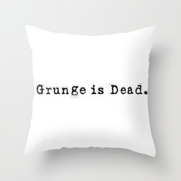 Grunge is Dead Throw Pillow