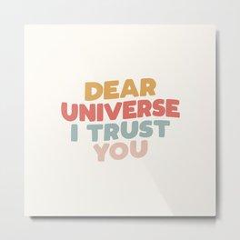 Dear Universe I Trust You Metal Print