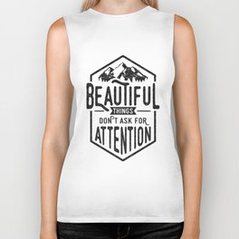 Beautiful Things Don't Ask For Attention Biker Tank