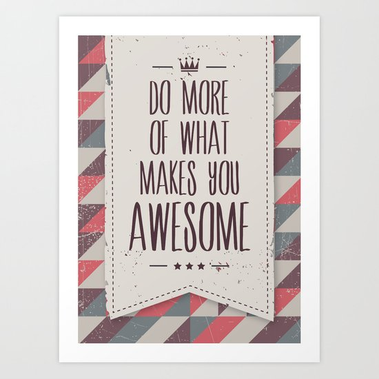 do more of what makes you awesome Art Print