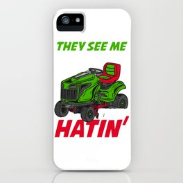 They See Me Mowing They Hatin - Lawn Tractor Shirt iPhone Case
