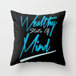 wealthy state of mind Throw Pillow