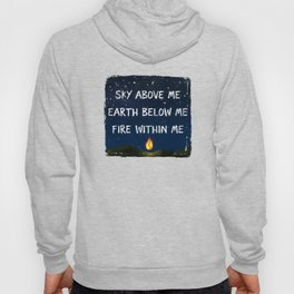 Sky Above Me, Earth Below Me, Fire Within Me Hoody