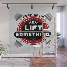 Keep Calm and lift something Life Motivating Quote Design Wall Mural