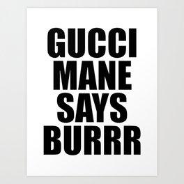GUCCI MANE SAYS BURRR Art Print