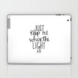 Keep me where the light is Laptop & iPad Skin