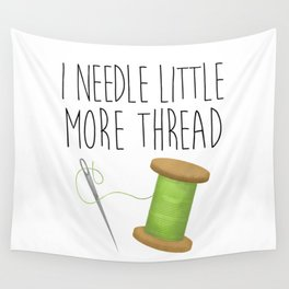 I Needle Little More Thread Wall Tapestry