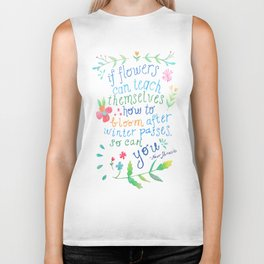 If flowers can, so can you Biker Tank