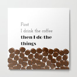drink the coffee, do the things Metal Print