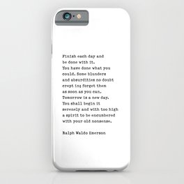 Finish Each Day and be done with it. - Ralph Waldo Emerson iPhone Case