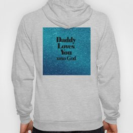 Daddy Loves You xoxo God Hoody