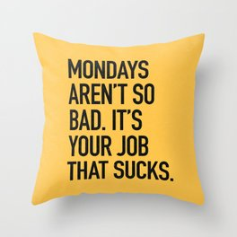 Mondays aren't so bad. It's your job that sucks. Throw Pillow