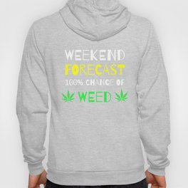 Weekend Forecast - 100% Chance of Weed Hoody