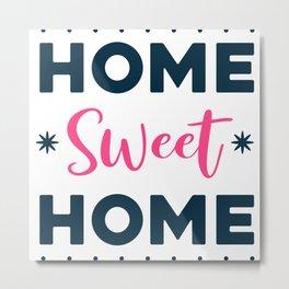 Home Sweet Home Metal Print