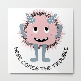 Here comes the trouble monster character Metal Print