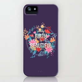 Every Birth is Beautiful iPhone Case