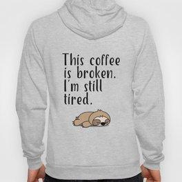 THIS COFFEE IS BROKEN. I'M STILL TIRED. Hoody