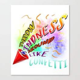 Throw Kindness Around Like Confetti Anti-Bullying Canvas Print