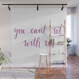 Mean Girls You Can't Sit With Us Quote Wall Mural