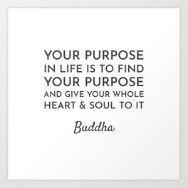 Your purpose in life is to find your purpose Art Print