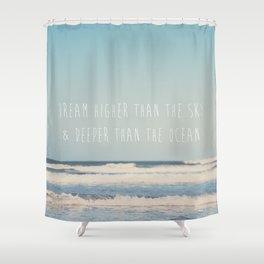 dream higher than the sky & deeper than the ocean ... Shower Curtain