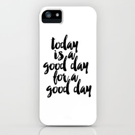 Today Is A Good Day For A Good Day Sign, FREE SHIPPING, Family Room Sign, Quote iPhone Case