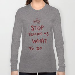 stop telling us what to do Long Sleeve T-shirt