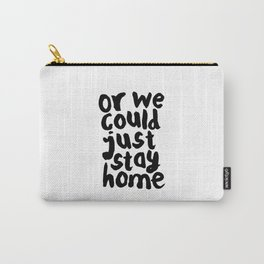 OR WE COULD JUST STAY HOME black and white hand lettered motivational typography home wall decor Carry-All Pouch