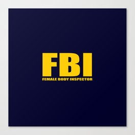 FBI female body inspector funny classic quote Canvas Print