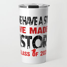 Some Have A Story We Made History Class Of 2020 T-Shirt Travel Mug