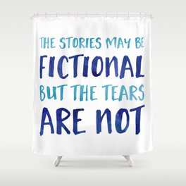 The Stories May Be Fictional But The Tears Are Not - Blue Shower Curtain
