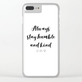 Always Stay Humble and Kind Clear iPhone Case