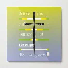 Before you embark on a journey of revenge, dig two graves Metal Print