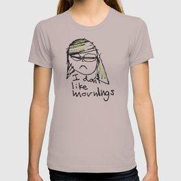 I don't like mornings T-shirt
