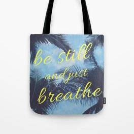 Be Still and Just Breathe Tote Bag