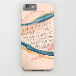 One Of The Most Valuable Lessons You Can Learn In Life. iPhone Case